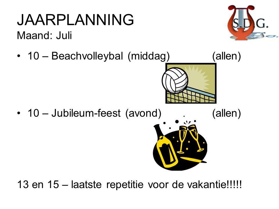 JAARPLANNING Maand: Juli •10 – Beachvolleybal (middag)(allen) •10 – Jubileum-feest (avond)(allen) 13 en 15 – laatste repetitie voor de vakantie!!!!!