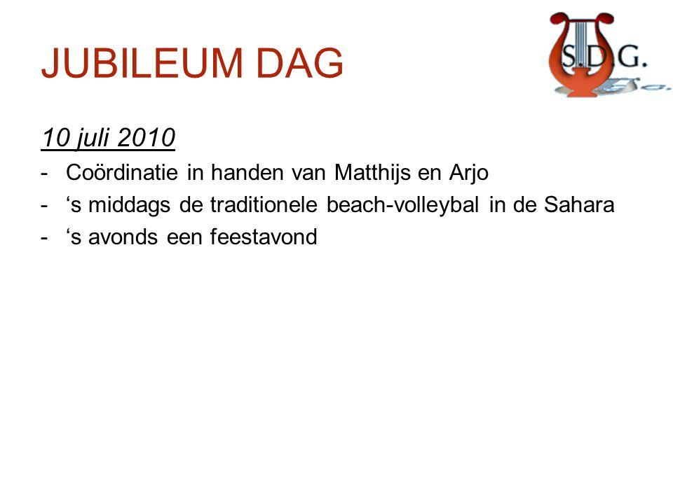 JUBILEUM DAG 10 juli 2010 -Coördinatie in handen van Matthijs en Arjo -'s middags de traditionele beach-volleybal in de Sahara -'s avonds een feestavo