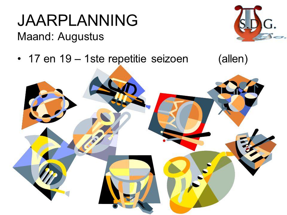 JAARPLANNING Maand: Augustus •17 en 19 – 1ste repetitie seizoen(allen)