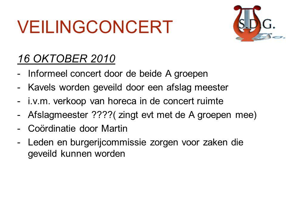VEILINGCONCERT 16 OKTOBER 2010 -Informeel concert door de beide A groepen -Kavels worden geveild door een afslag meester -i.v.m. verkoop van horeca in