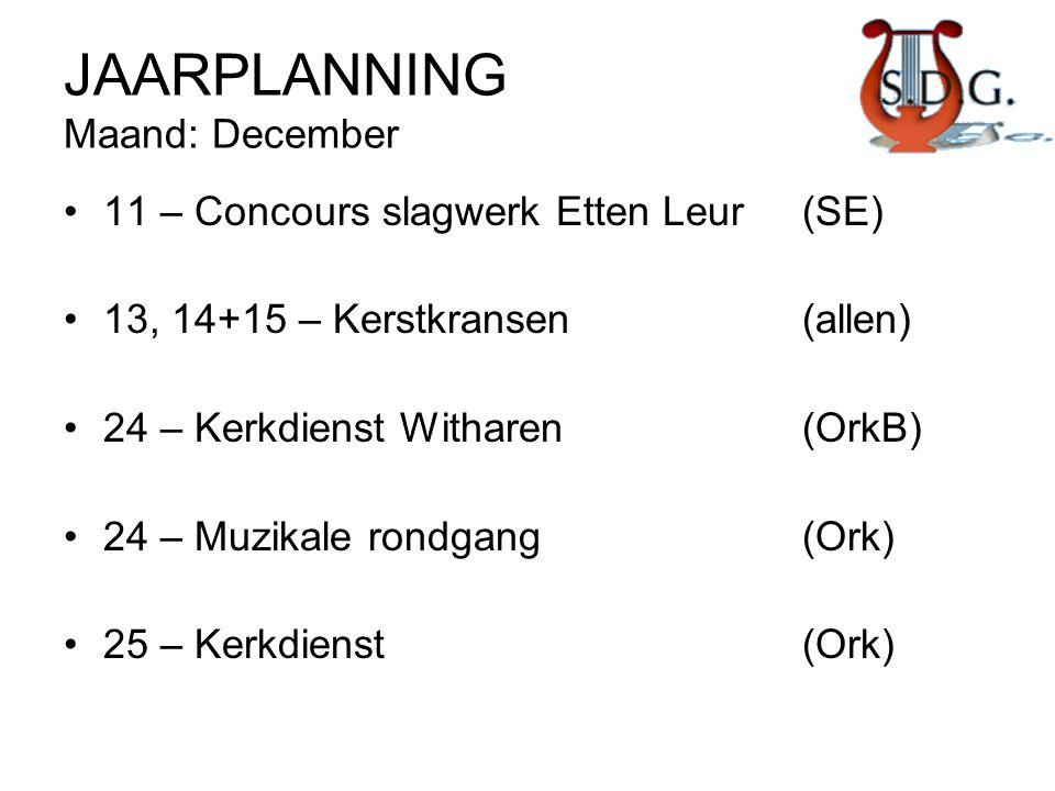 JAARPLANNING Maand: December •11 – Concours slagwerk Etten Leur(SE) •13, 14+15 – Kerstkransen(allen) •24 – Kerkdienst Witharen(OrkB) •24 – Muzikale ro