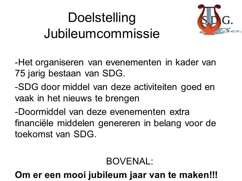 Doelstelling Jubileumcommissie -Het organiseren van evenementen in kader van 75 jarig bestaan van SDG. -SDG door middel van deze activiteiten goed en