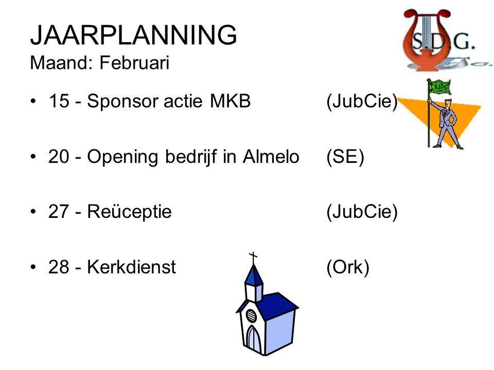 JAARPLANNING Maand: Februari •15 - Sponsor actie MKB(JubCie) •20 - Opening bedrijf in Almelo(SE) •27 - Reüceptie (JubCie) •28 - Kerkdienst (Ork)
