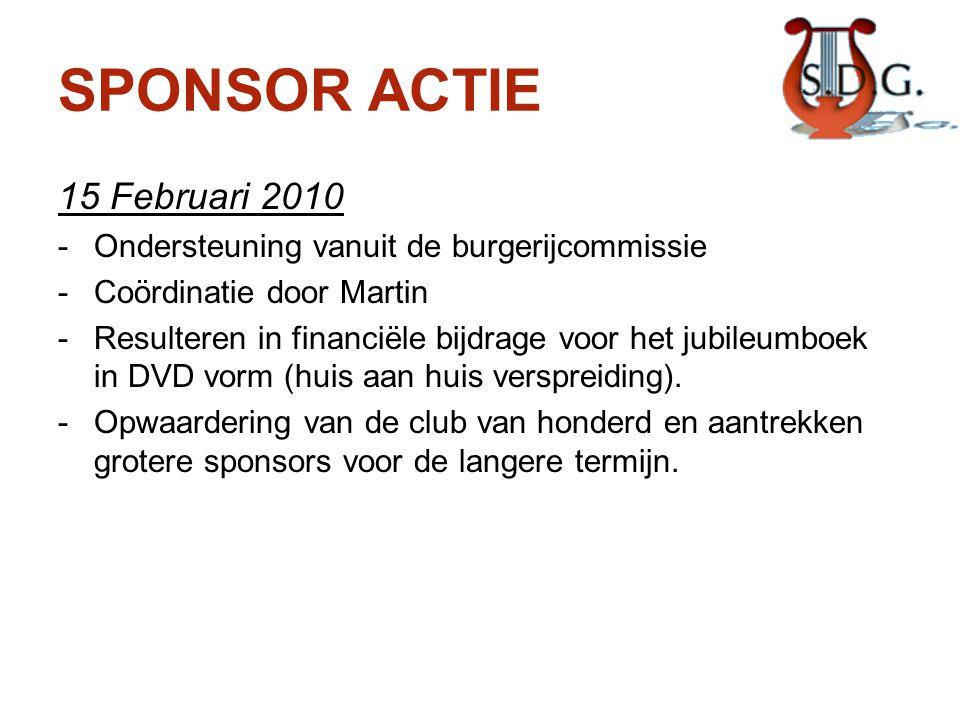SPONSOR ACTIE 15 Februari 2010 -Ondersteuning vanuit de burgerijcommissie -Coördinatie door Martin -Resulteren in financiële bijdrage voor het jubileu