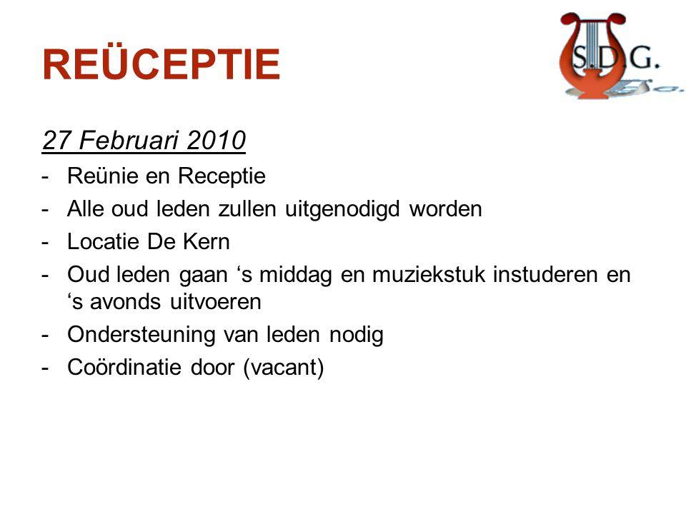 REÜCEPTIE 27 Februari 2010 -Reünie en Receptie -Alle oud leden zullen uitgenodigd worden -Locatie De Kern -Oud leden gaan 's middag en muziekstuk inst