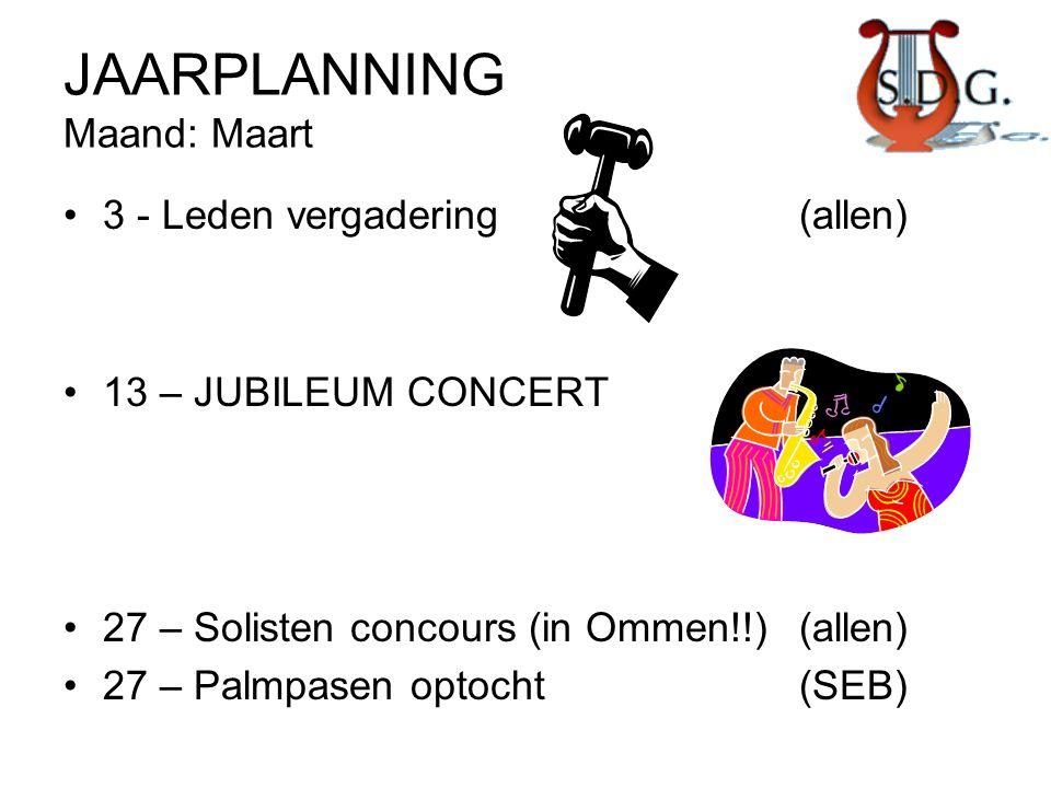 JAARPLANNING Maand: Maart •3 - Leden vergadering(allen) •13 – JUBILEUM CONCERT •27 – Solisten concours (in Ommen!!)(allen) •27 – Palmpasen optocht(SEB