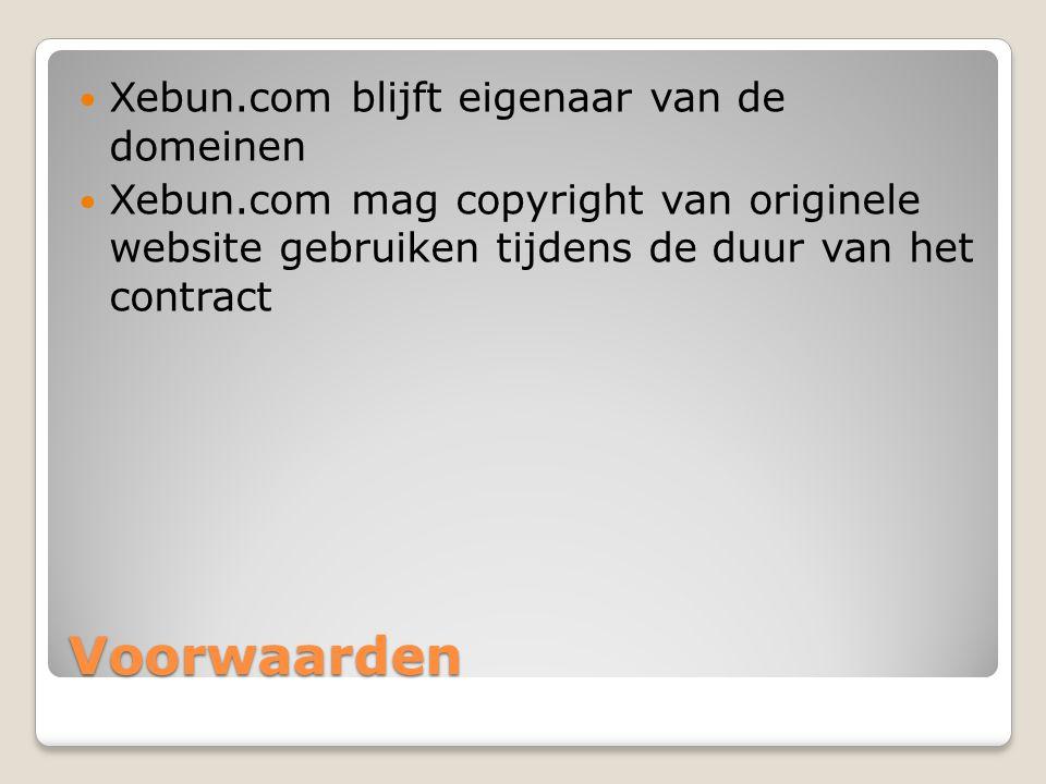 Voorwaarden  Xebun.com blijft eigenaar van de domeinen  Xebun.com mag copyright van originele website gebruiken tijdens de duur van het contract