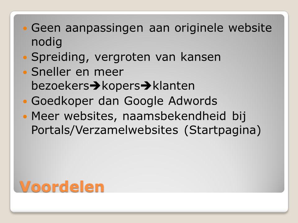 Voordelen  Geen aanpassingen aan originele website nodig  Spreiding, vergroten van kansen  Sneller en meer bezoekers  kopers  klanten  Goedkoper dan Google Adwords  Meer websites, naamsbekendheid bij Portals/Verzamelwebsites (Startpagina)