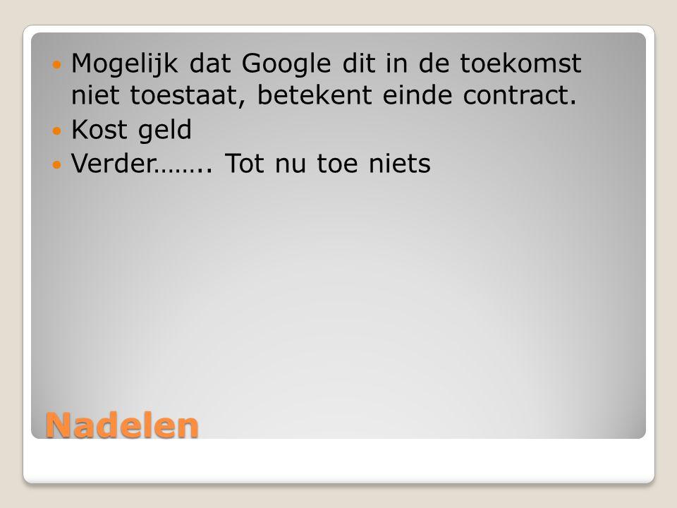 Nadelen  Mogelijk dat Google dit in de toekomst niet toestaat, betekent einde contract.
