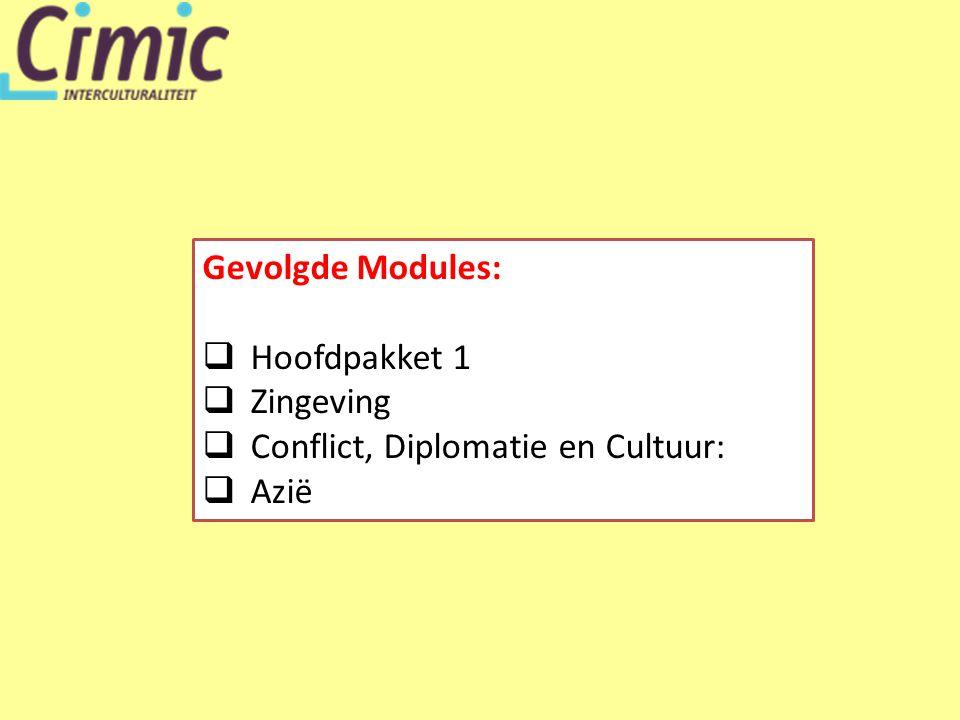 Gevolgde Modules:  Hoofdpakket 1  Zingeving  Conflict, Diplomatie en Cultuur:  Azië
