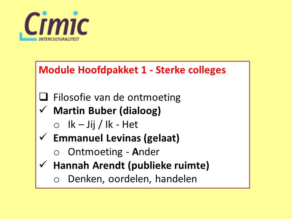 Module Hoofdpakket 1 - Sterke colleges  Filosofie van de ontmoeting  Martin Buber (dialoog) o Ik – Jij / Ik - Het  Emmanuel Levinas (gelaat) o Ontmoeting - Ander  Hannah Arendt (publieke ruimte) o Denken, oordelen, handelen