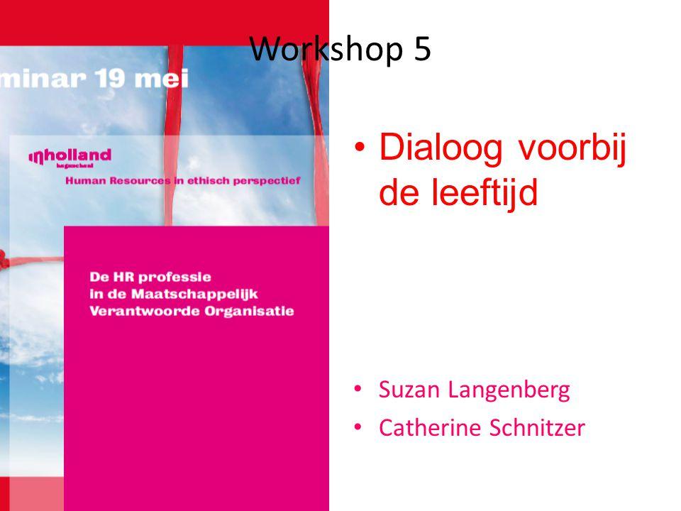 Workshop 5 •Dialoog voorbij de leeftijd • Suzan Langenberg • Catherine Schnitzer