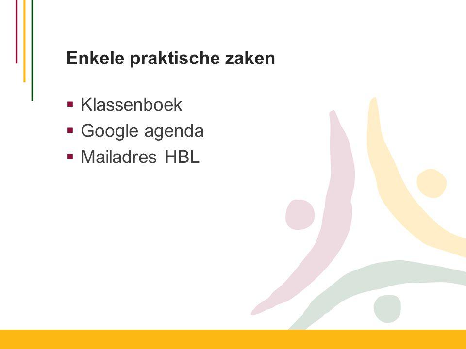 Enkele praktische zaken  Klassenboek  Google agenda  Mailadres HBL