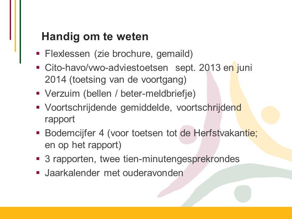 Handig om te weten  Flexlessen (zie brochure, gemaild)  Cito-havo/vwo-adviestoetsen sept. 2013 en juni 2014 (toetsing van de voortgang)  Verzuim (b