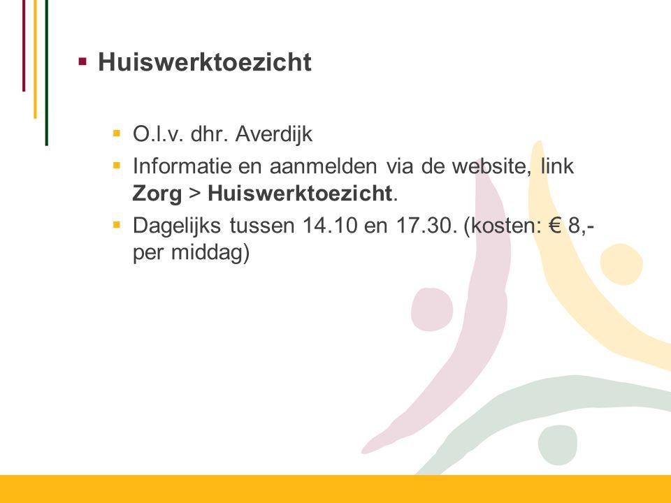  Huiswerktoezicht  O.l.v. dhr. Averdijk  Informatie en aanmelden via de website, link Zorg > Huiswerktoezicht.  Dagelijks tussen 14.10 en 17.30. (