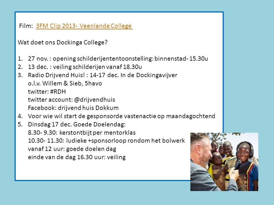 Film: 3FM Clip 2013- Veenlande College3FM Clip 2013- Veenlande College Wat doet ons Dockinga College? 1.27 nov. : opening schilderijententoonstelling:
