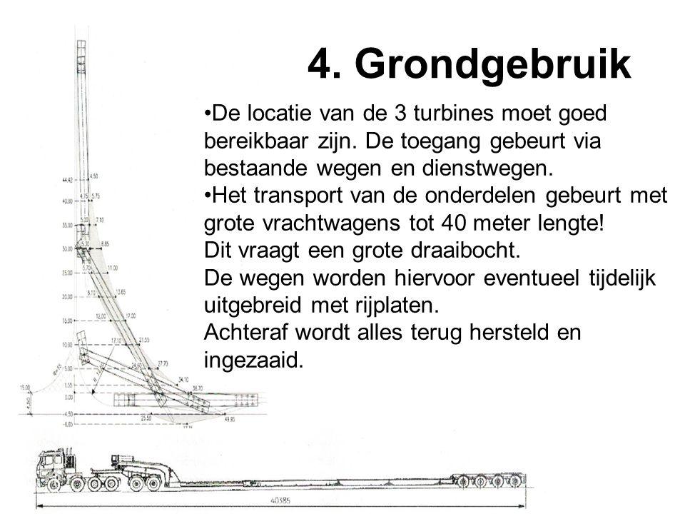 4. Grondgebruik •De locatie van de 3 turbines moet goed bereikbaar zijn. De toegang gebeurt via bestaande wegen en dienstwegen. •Het transport van de