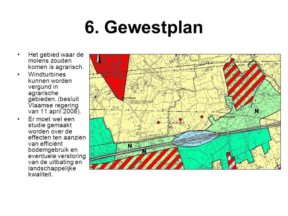 6. Gewestplan •Het gebied waar de molens zouden komen is agrarisch. •Windturbines kunnen worden vergund in agrarische gebieden. (besluit Vlaamse reger