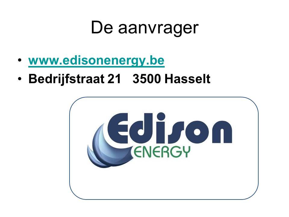 De aanvrager •www.edisonenergy.bewww.edisonenergy.be •Bedrijfstraat 21 3500 Hasselt www.edisonenergy.be