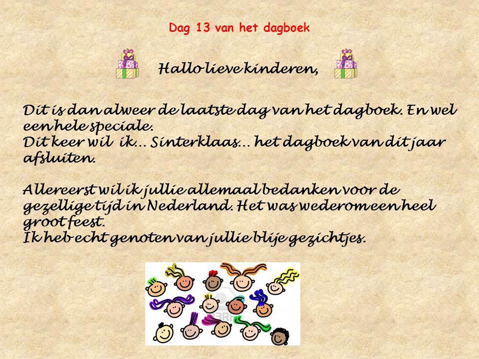 Dag 13 van het dagboek Hallo lieve kinderen, Dit is dan alweer de laatste dag van het dagboek.