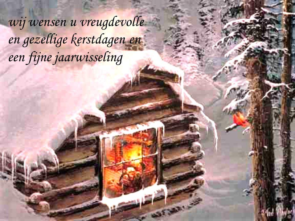 wij wensen u vreugdevolle en gezellige kerstdagen en een fijne jaarwisseling