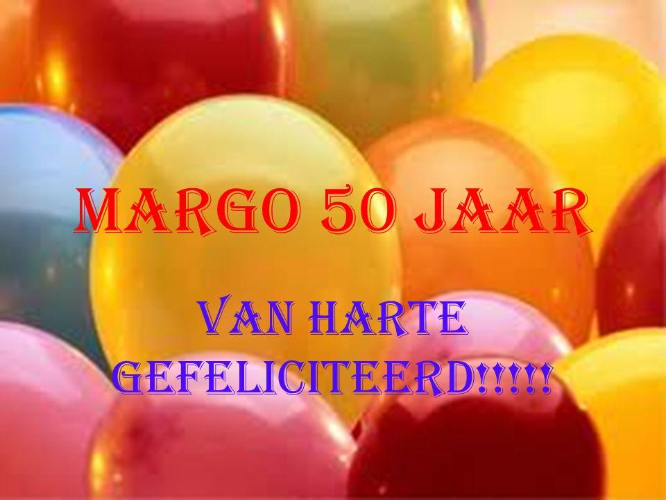 Margo 50 Jaar Van harte gefeliciteerd!!!!!