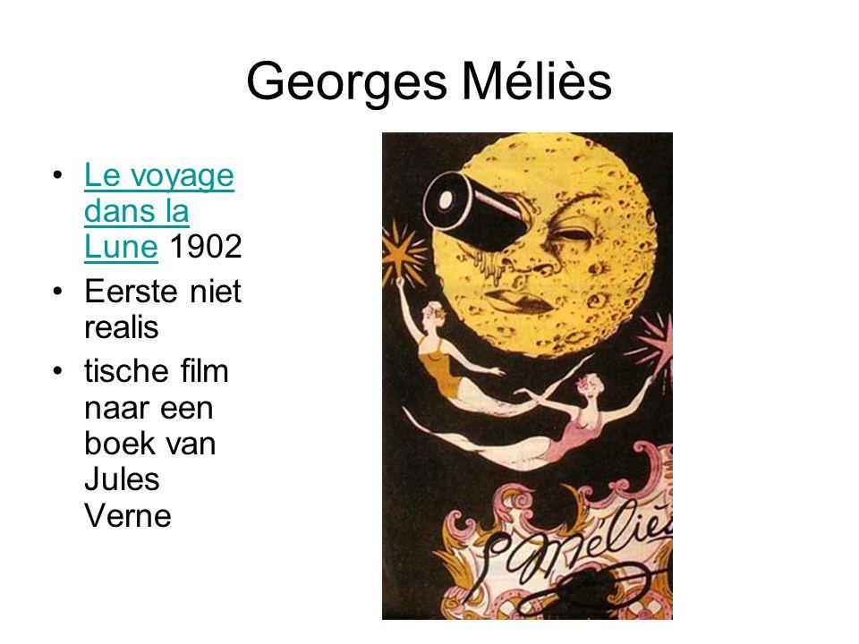 Georges Méliès •Le voyage dans la Lune 1902Le voyage dans la Lune •Eerste niet realis •tische film naar een boek van Jules Verne