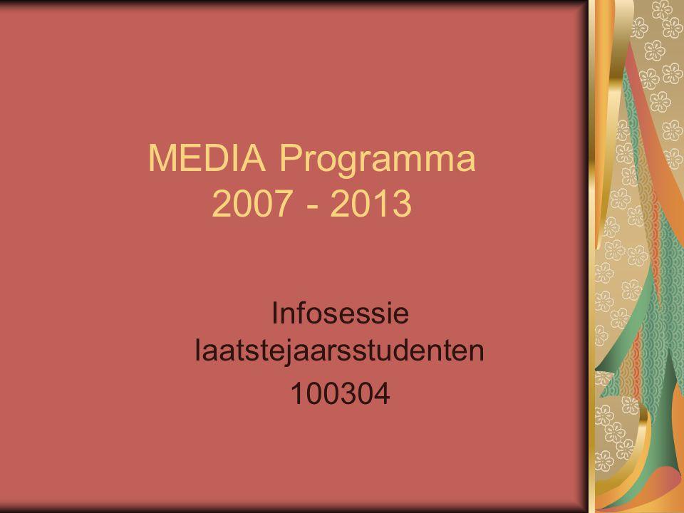 MEDIA Programma 2007 - 2013 Infosessie laatstejaarsstudenten 100304