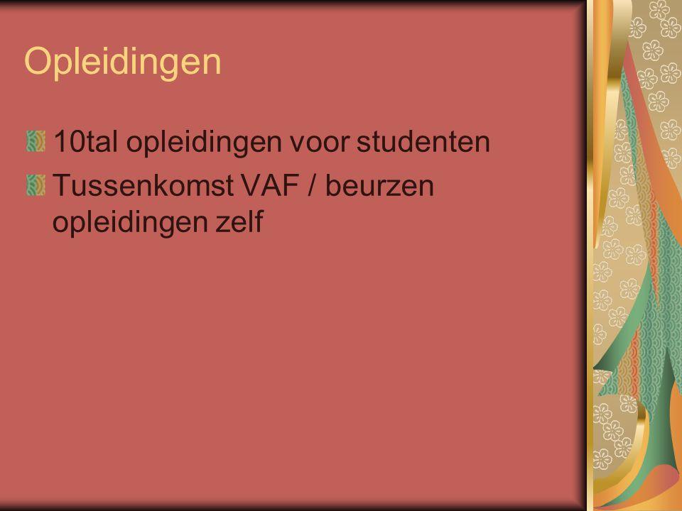 Opleidingen 10tal opleidingen voor studenten Tussenkomst VAF / beurzen opleidingen zelf