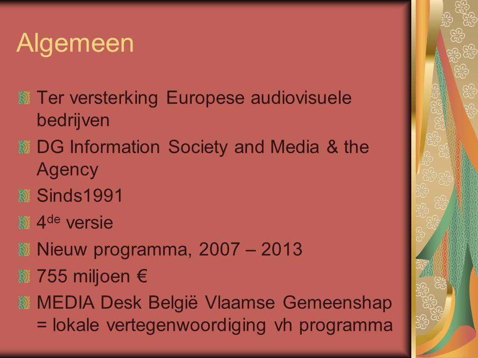 Objectieven MEDIA 2007 Culturele diversiteit Cinematografisch/audiovisueel erfgoed & toegang bevorderen Interculturele dialoog Vergroten van de circulatie van Europese audiovisuele werken Versterken van de Europese audiovisuele industrie