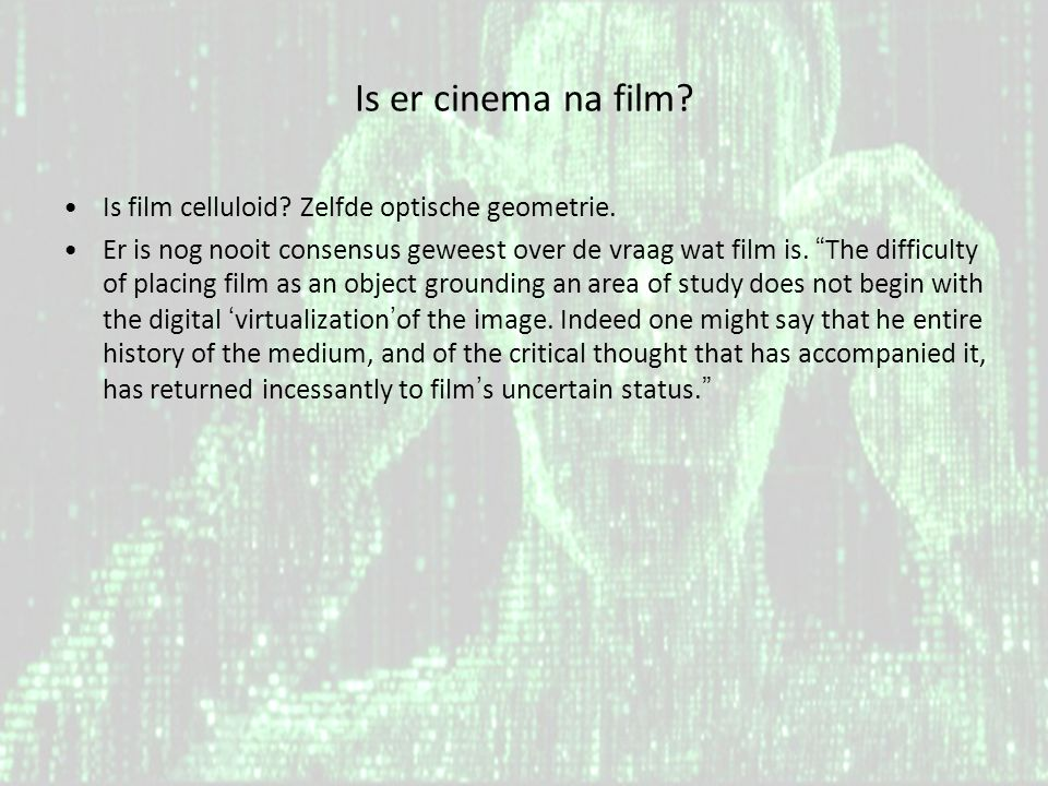 Is er cinema na film. •Is film celluloid. Zelfde optische geometrie.