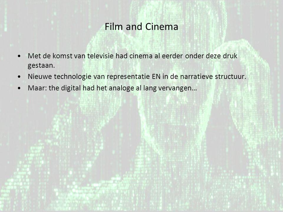 Film and Cinema •Met de komst van televisie had cinema al eerder onder deze druk gestaan. •Nieuwe technologie van representatie EN in de narratieve st