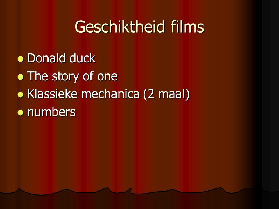 Geschiktheid films  Donald duck  The story of one  Klassieke mechanica (2 maal)  numbers