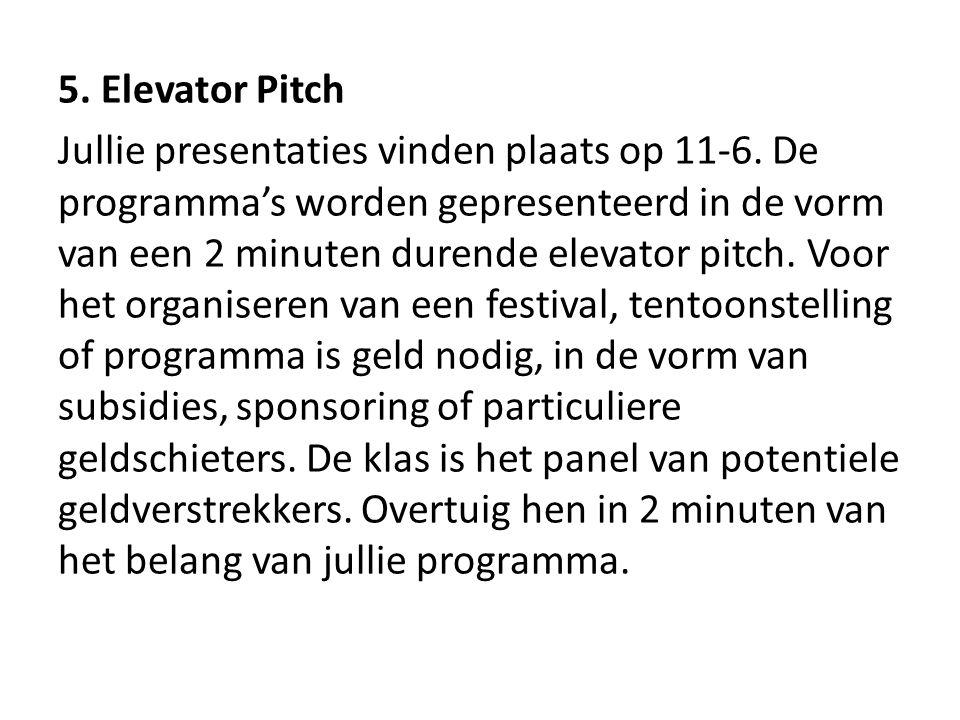 5. Elevator Pitch Jullie presentaties vinden plaats op 11-6. De programma's worden gepresenteerd in de vorm van een 2 minuten durende elevator pitch.