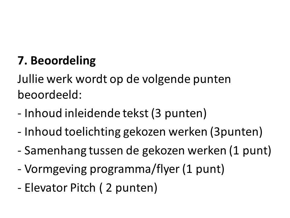 7. Beoordeling Jullie werk wordt op de volgende punten beoordeeld: - Inhoud inleidende tekst (3 punten) - Inhoud toelichting gekozen werken (3punten)