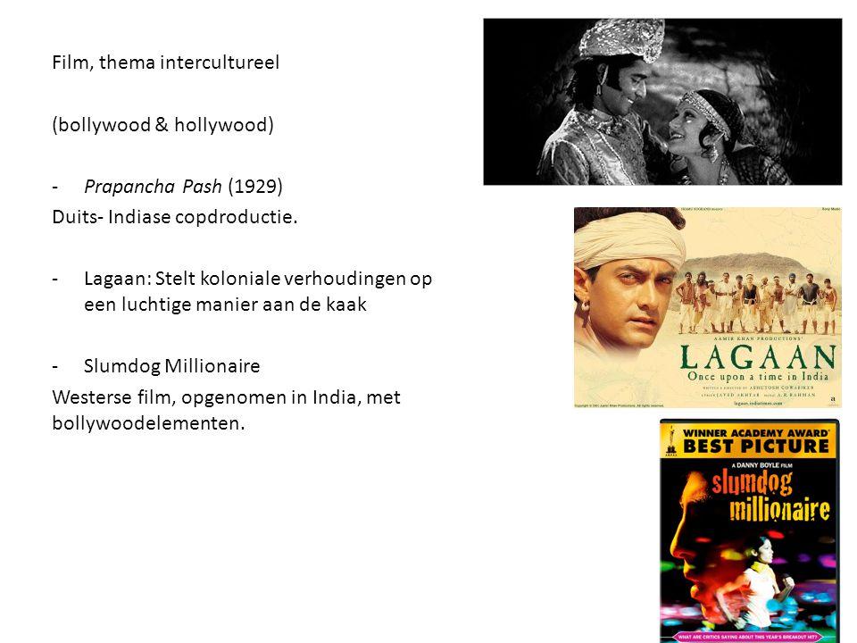 Film, thema intercultureel (bollywood & hollywood) -Prapancha Pash (1929) Duits- Indiase copdroductie. -Lagaan: Stelt koloniale verhoudingen op een lu