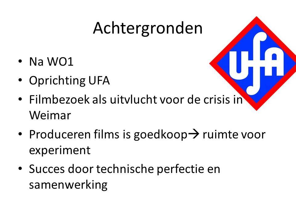 Achtergronden • Na WO1 • Oprichting UFA • Filmbezoek als uitvlucht voor de crisis in Weimar • Produceren films is goedkoop  ruimte voor experiment •