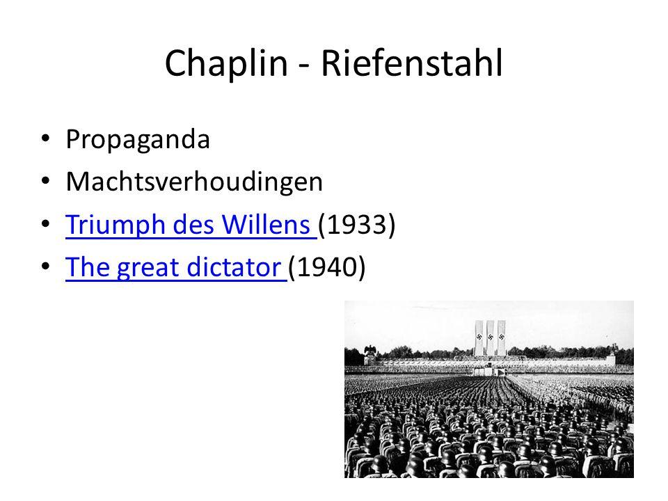 Chaplin - Riefenstahl • Propaganda • Machtsverhoudingen • Triumph des Willens (1933) Triumph des Willens • The great dictator (1940) The great dictato
