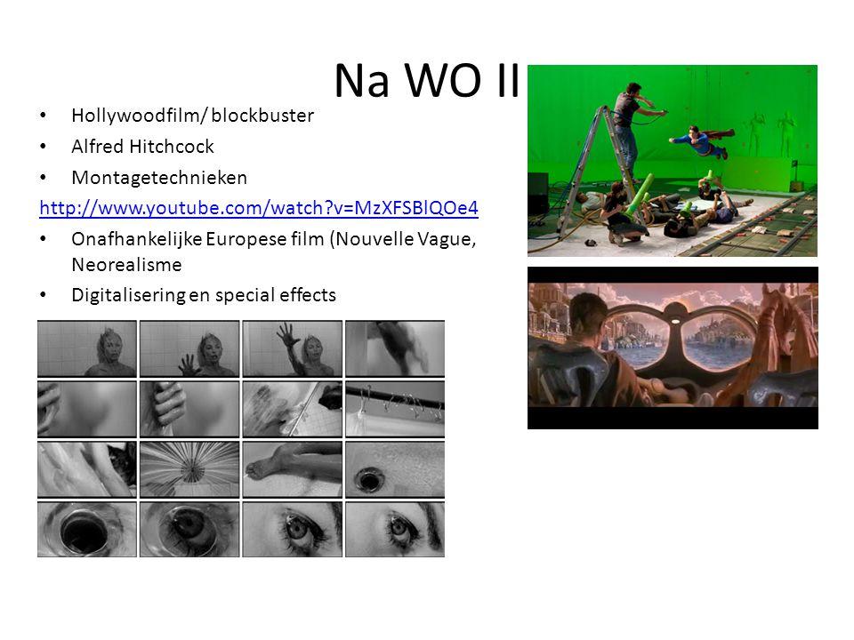 Na WO II • Hollywoodfilm/ blockbuster • Alfred Hitchcock • Montagetechnieken http://www.youtube.com/watch?v=MzXFSBlQOe4 • Onafhankelijke Europese film
