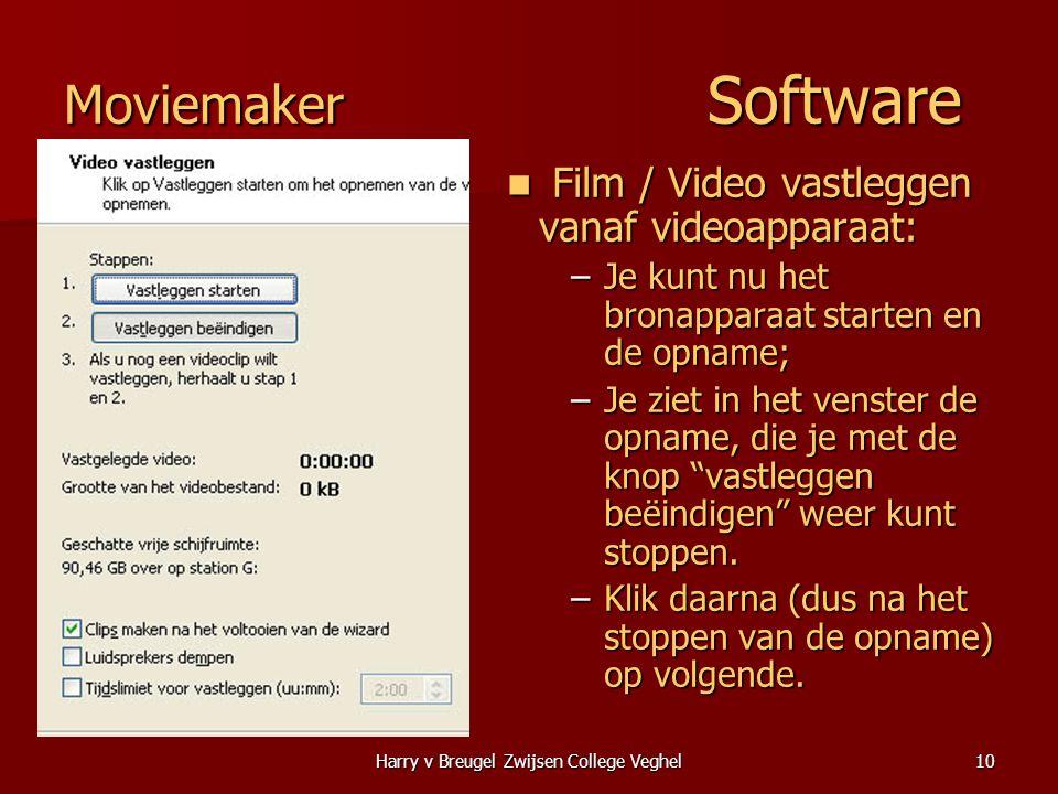 Harry v Breugel Zwijsen College Veghel10 Moviemaker Software  Film / Video vastleggen vanaf videoapparaat: –Je kunt nu het bronapparaat starten en de opname; –Je ziet in het venster de opname, die je met de knop vastleggen beëindigen weer kunt stoppen.