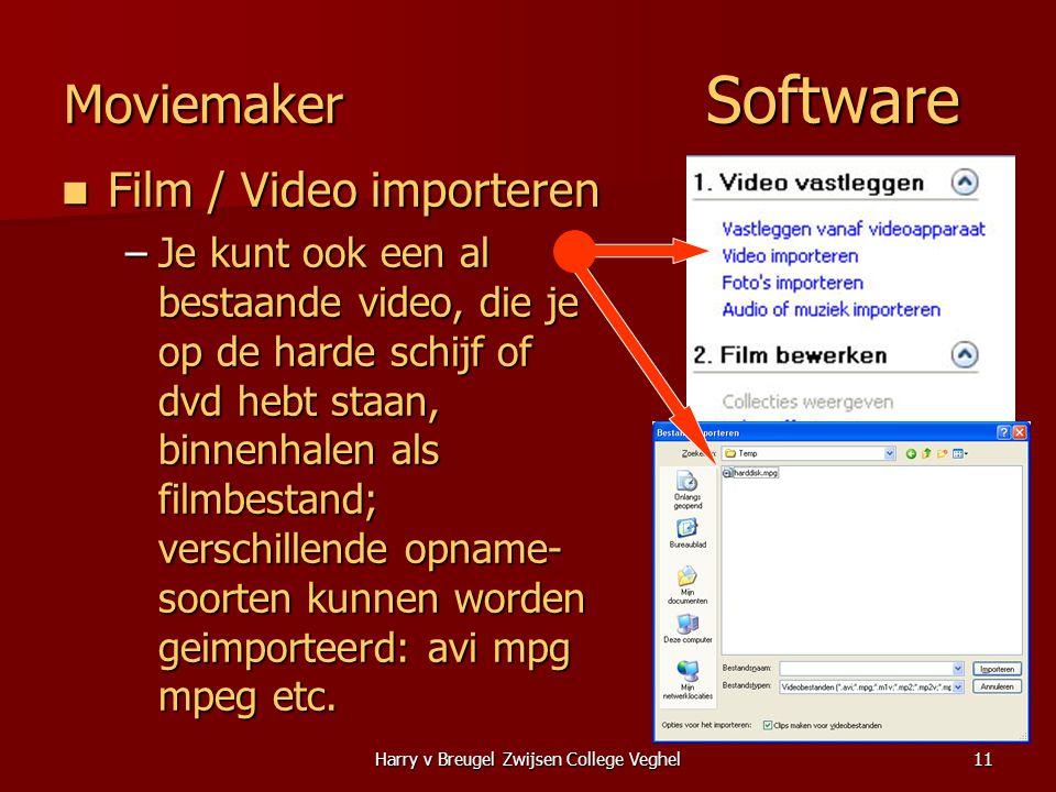 Harry v Breugel Zwijsen College Veghel11 Moviemaker Software  Film / Video importeren –Je kunt ook een al bestaande video, die je op de harde schijf of dvd hebt staan, binnenhalen als filmbestand; verschillende opname- soorten kunnen worden geimporteerd: avi mpg mpeg etc.