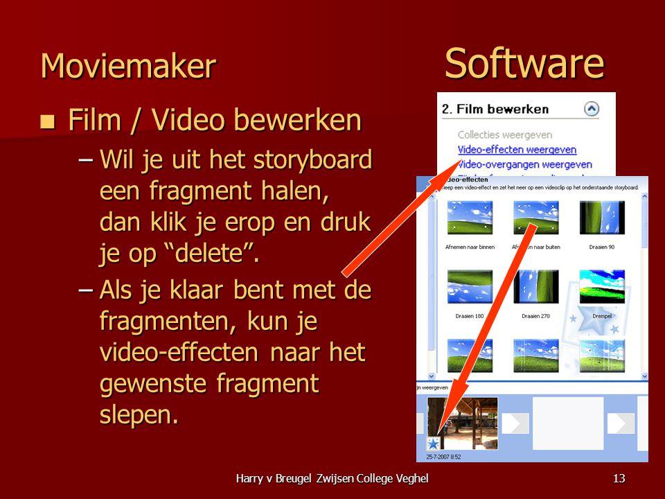 Harry v Breugel Zwijsen College Veghel13 Moviemaker Software  Film / Video bewerken –Wil je uit het storyboard een fragment halen, dan klik je erop en druk je op delete .