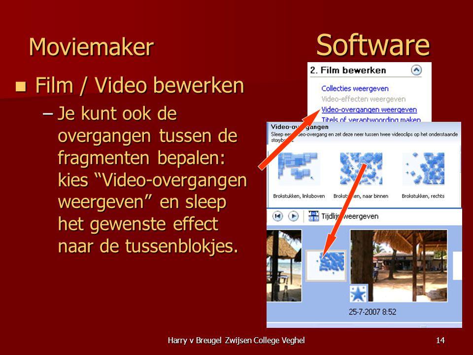 Harry v Breugel Zwijsen College Veghel14 Moviemaker Software  Film / Video bewerken –Je kunt ook de overgangen tussen de fragmenten bepalen: kies Video-overgangen weergeven en sleep het gewenste effect naar de tussenblokjes.