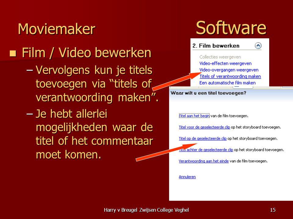 """Harry v Breugel Zwijsen College Veghel15 Moviemaker Software  Film / Video bewerken –Vervolgens kun je titels toevoegen via """"titels of verantwoording"""