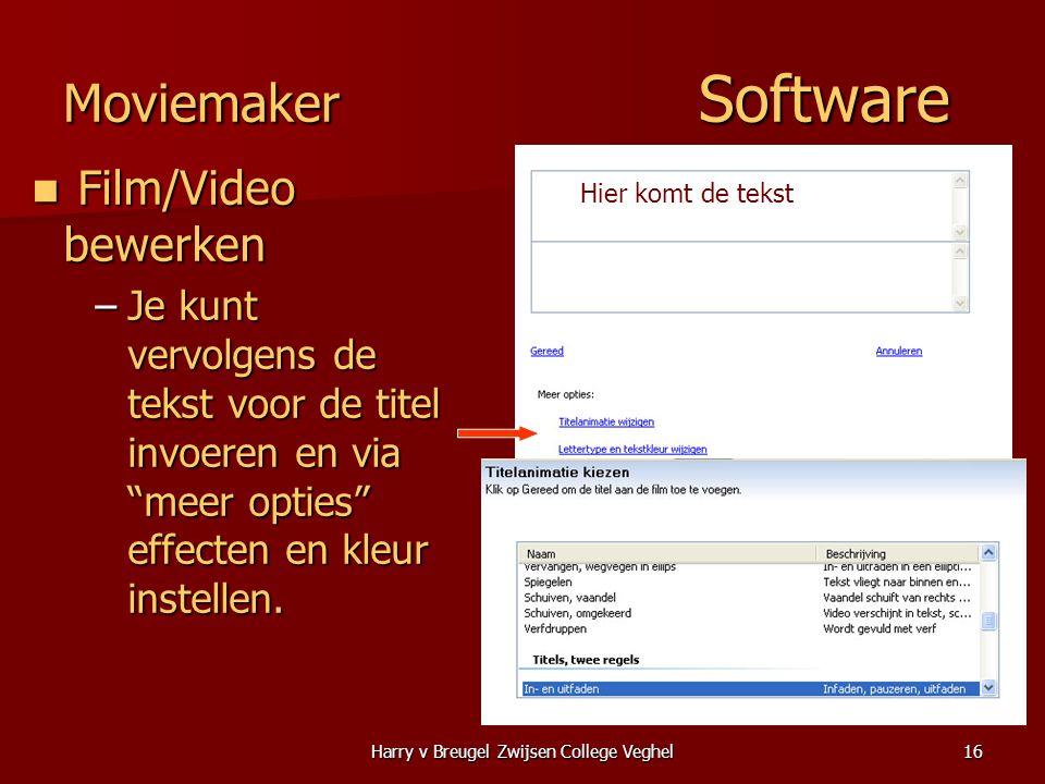 Harry v Breugel Zwijsen College Veghel16 Moviemaker Software  Film/Video bewerken –Je kunt vervolgens de tekst voor de titel invoeren en via meer opties effecten en kleur instellen.