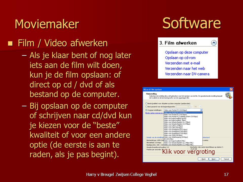 Harry v Breugel Zwijsen College Veghel17 Moviemaker Software  Film / Video afwerken –Als je klaar bent of nog later iets aan de film wilt doen, kun je de film opslaan: of direct op cd / dvd of als bestand op de computer.
