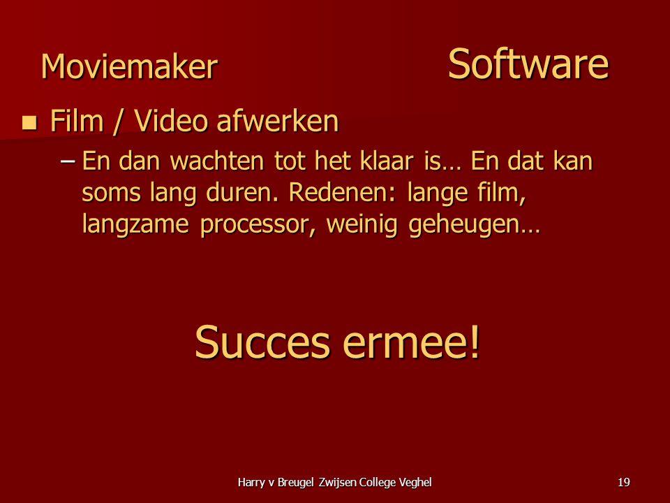Harry v Breugel Zwijsen College Veghel19 Moviemaker Software  Film / Video afwerken –En dan wachten tot het klaar is… En dat kan soms lang duren. Red