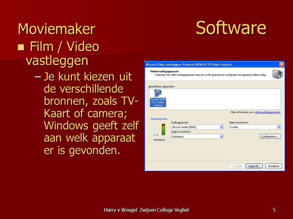 Harry v Breugel Zwijsen College Veghel5 Moviemaker Software  Film / Video vastleggen –Je kunt kiezen uit de verschillende bronnen, zoals TV- Kaart of camera; Windows geeft zelf aan welk apparaat er is gevonden.
