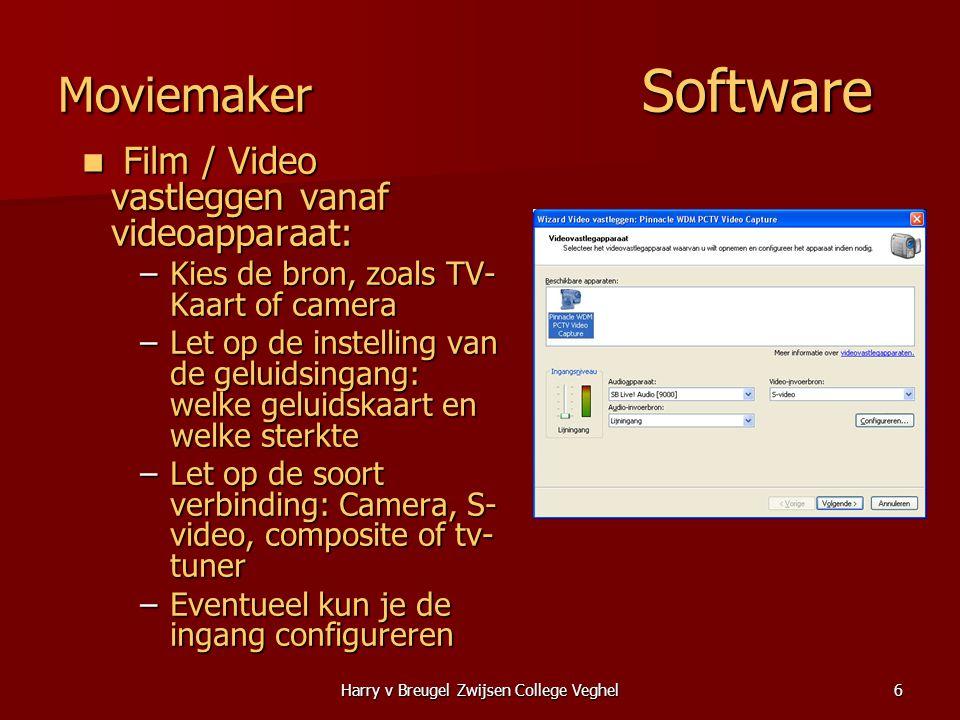 Harry v Breugel Zwijsen College Veghel6 Moviemaker Software  Film / Video vastleggen vanaf videoapparaat: –Kies de bron, zoals TV- Kaart of camera –L