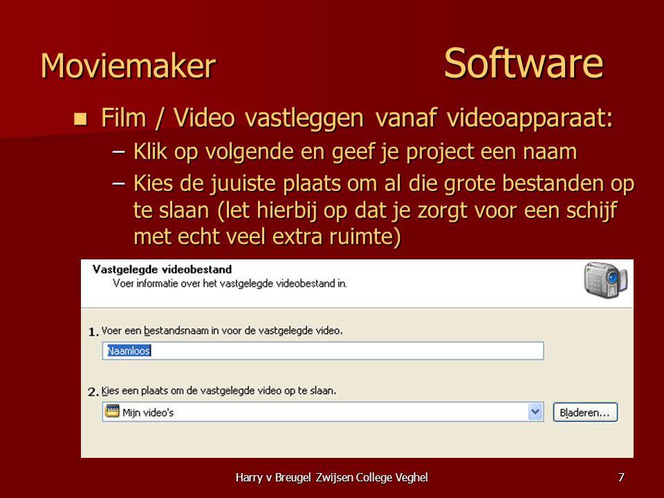 Harry v Breugel Zwijsen College Veghel7 Moviemaker Software  Film / Video vastleggen vanaf videoapparaat: –Klik op volgende en geef je project een naam –Kies de juuiste plaats om al die grote bestanden op te slaan (let hierbij op dat je zorgt voor een schijf met echt veel extra ruimte)